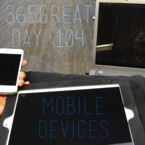 365great challenge day 104: mobile devices