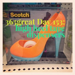 365great challenge day 153: high heel tape dispensers