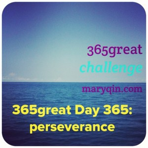 365great day 364: perseverance